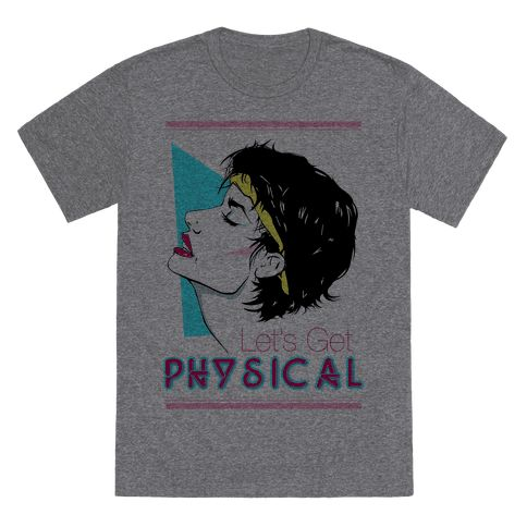 """Let's Get Physical - Pop in that Jane Fonda workout tape and turn up the volume on your Olivia Newton-John """"Physical"""" record and break a sweat! You could also just go dancing or grab a drink with your friends with this 80's retro, workout shirt!"""