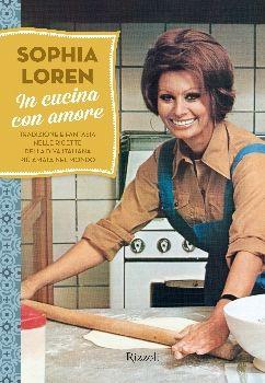In cucina con amore di Sophia Loren (Rizzoli, 2013)