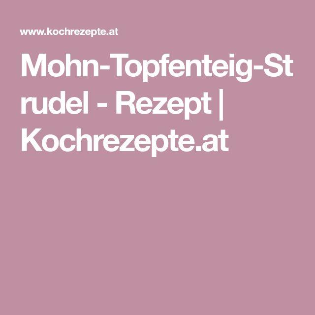 Mohn-Topfenteig-Strudel - Rezept | Kochrezepte.at