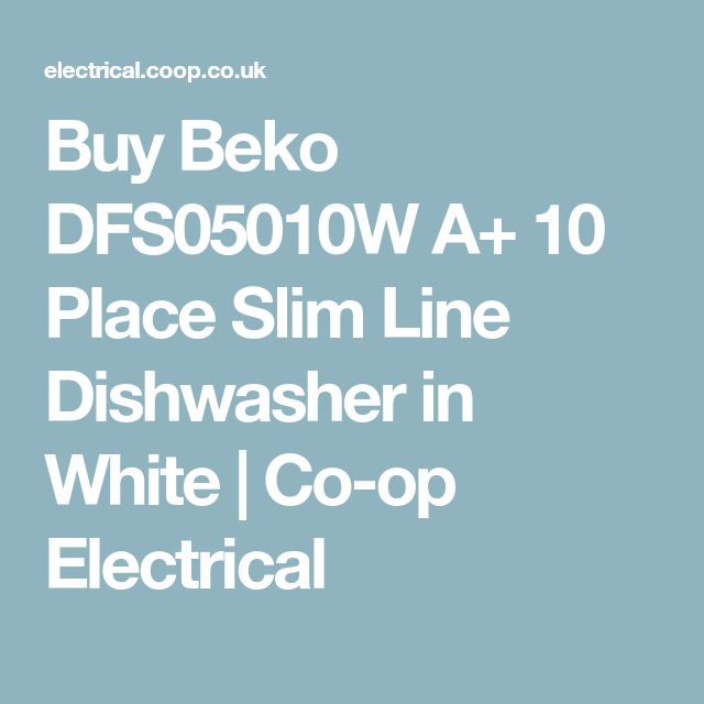 Buy Beko DFS05010W A+ 10 Place Slim Line Dishwasher in White | Co-op Electrical