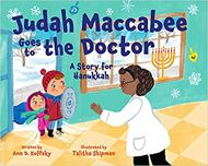 Judah Maccabee Goes to the Doctor by Ann D. Koffsky and illustrated by Talitha Shipman | Jewish Book Council