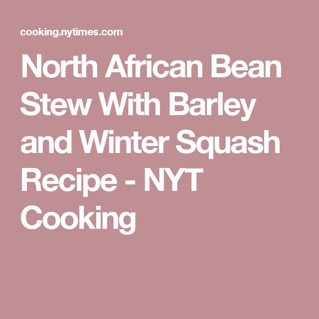 North African Bean Stew With Barley and Winter Squash Recipe - NYT Cooking