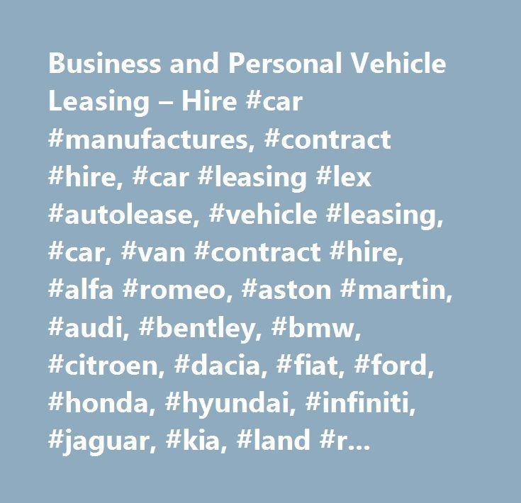 Business and Personal Vehicle Leasing – Hire #car #manufactures, #contract #hire, #car #leasing #lex #autolease, #vehicle #leasing, #car, #van #contract #hire, #alfa #romeo, #aston #martin, #audi, #bentley, #bmw, #citroen, #dacia, #fiat, #ford, #honda, #hyundai, #infiniti, #jaguar, #kia, #land #rover, #lexus, #mazda, #mercedes, #mg, #mini, #mitsubishi, #nissan, #peugeot, #porsche, #renault, #seat, #skoda, #subaru, #suzuki, #toyota, #vauxhall, #volvo, #vw…