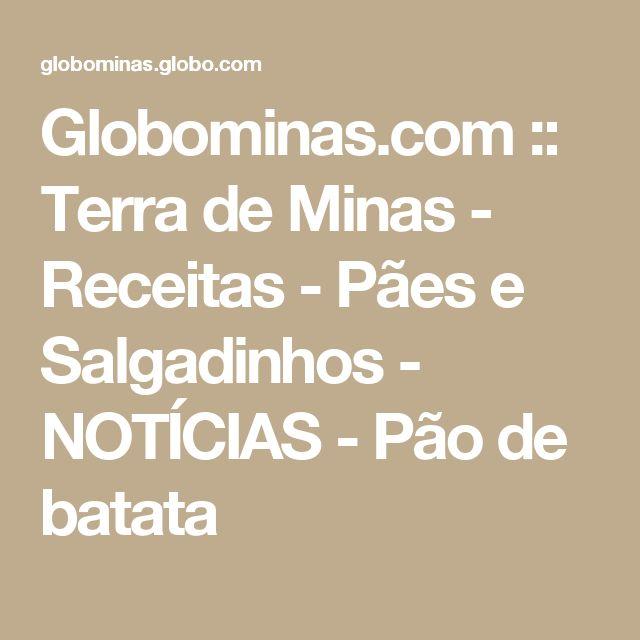Globominas.com :: Terra de Minas - Receitas - Pães e Salgadinhos - NOTÍCIAS - Pão de batata