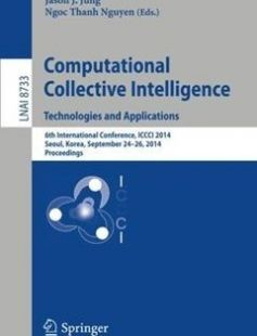 Computational Collective Intelligence -- Technologies and Applications: 6th International Conference ICCCI 2014 Seoul Korea September 24-26 2014 Proceedings 2014th Edition free download by Dosam Hwang Jason J. Jung Ngoc Thanh Nguyen ISBN: 9783319112886 with BooksBob. Fast and free eBooks download.  The post Computational Collective Intelligence -- Technologies and Applications: 6th International Conference ICCCI 2014 Seoul Korea September 24-26 2014 Proceedings 2014th Edition Free Download…