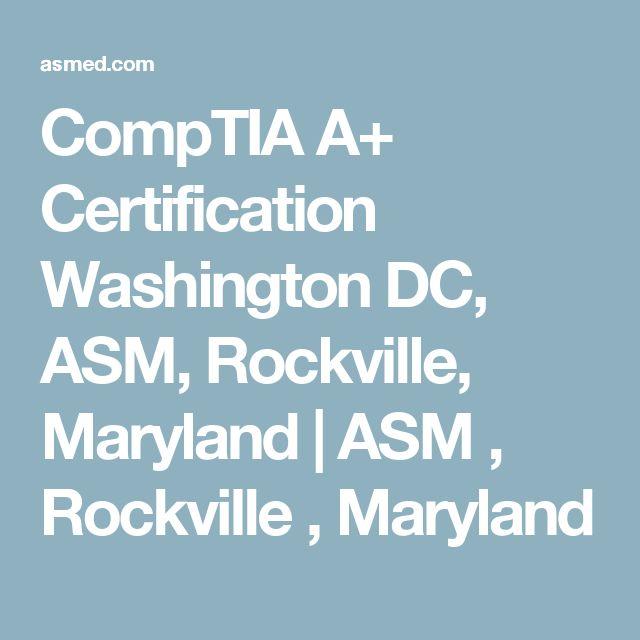 CompTIA A+ Certification Washington DC, ASM, Rockville, Maryland | ASM , Rockville , Maryland