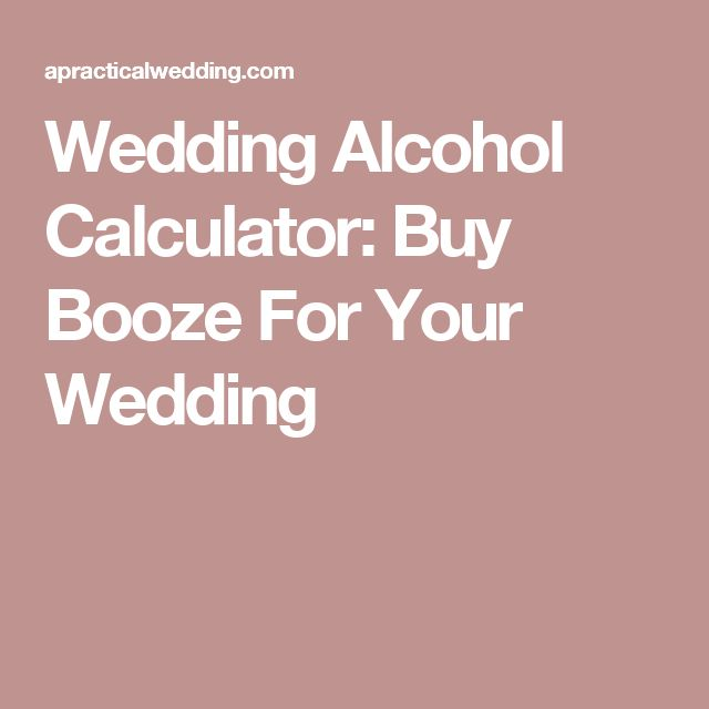 Here S The Ultimate Wedding Alcohol Calculator
