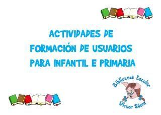 ACTIVIDADES DE FORMACIÓN DE USUARIOS PARA INFANTIL E PRIMARIAS ELABORADAS POLO EQUIPO DE BIBLIOTECA DO CEIP VICTOR SAENZ