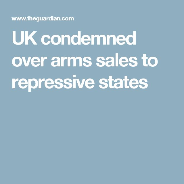 UK condemned over arms sales to repressive states
