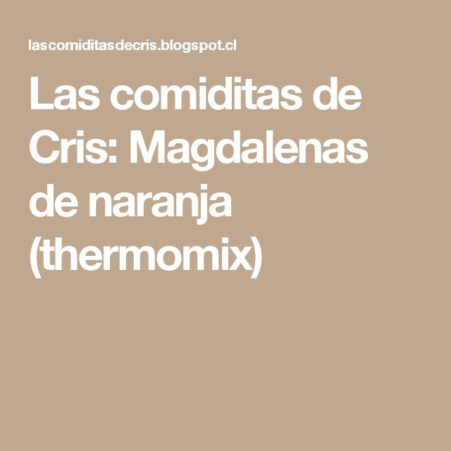 Las comiditas de Cris: Magdalenas de naranja (thermomix)