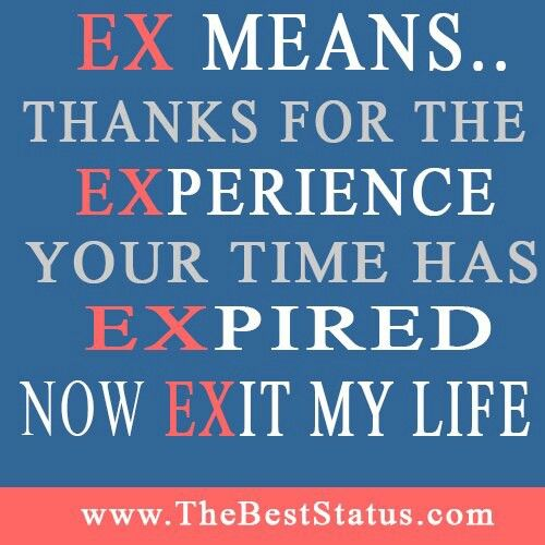 EX means . . . Thanks for the EXperience; Your time has EXpired; Now EXit my life #divorce #exhusbands #marriage