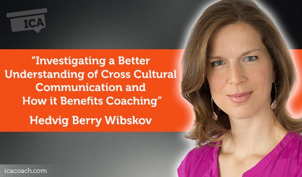 Research Paper: Investigating a Better Understanding of Cross Cultural Communication and How it Benefits Coaching  Research Paper By Hedvig Berry Wibskov (Confidence Coach, CHINA)