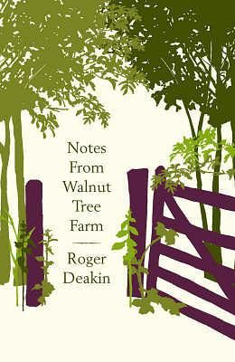 Notes from Walnut Tree Farm by Roger Deakin