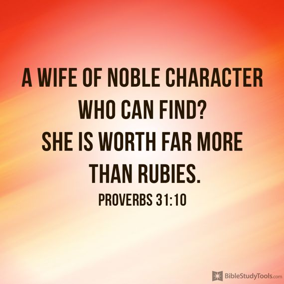 """A wife of noble character who can find? She is worth far more than rubies."" Proverbs 31:10"