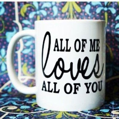 All Of Me Loves All Of You Coffee Mug, Gift For Him, Love Mug, Mens Gift, Quote Mug, Unique Coffee Mug, Wedding Gift, Custom Quote Mug