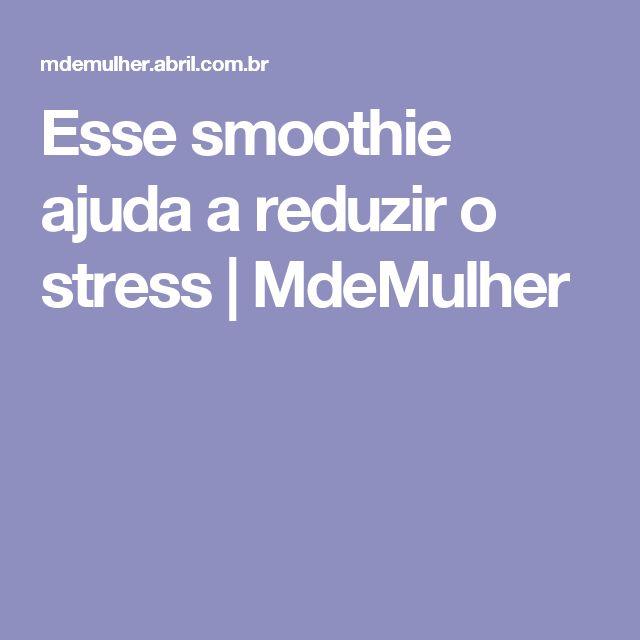 Esse smoothie ajuda a reduzir o stress | MdeMulher
