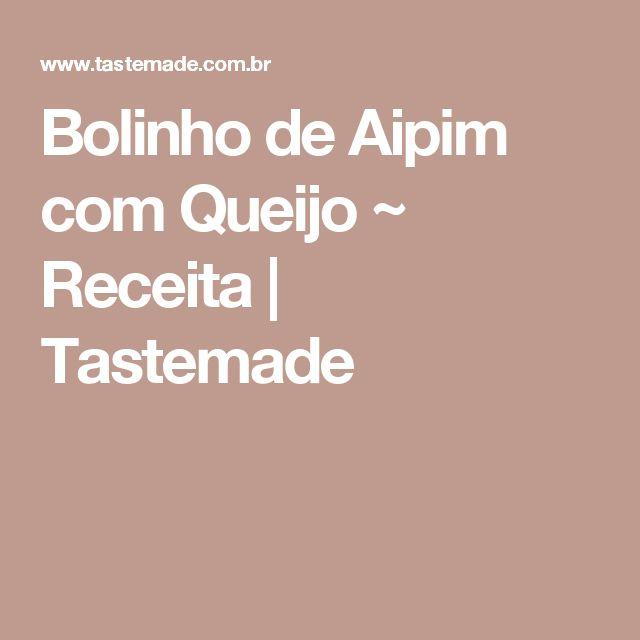 Bolinho de Aipim com Queijo ~ Receita   Tastemade
