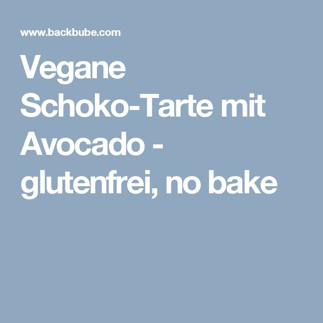 Vegane Schoko-Tarte mit Avocado - glutenfrei, no bake