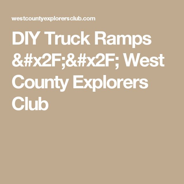 DIY Truck Ramps //  West County Explorers Club