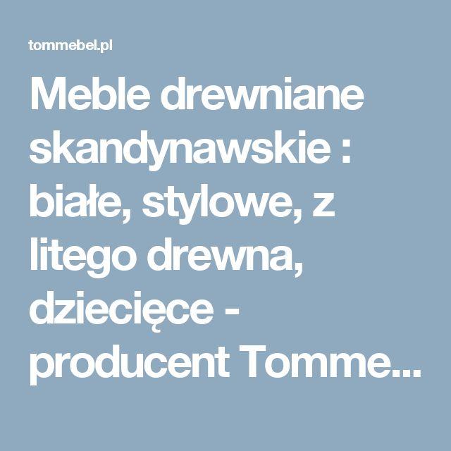 Meble drewniane skandynawskie : białe, stylowe, z litego drewna, dziecięce - producent Tommebel