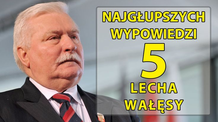 5 najgłupszych wypowiedzi Lecha Wałęsy