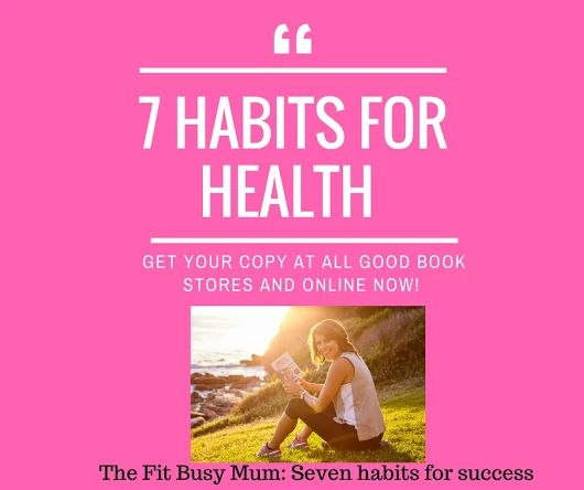 The Fit Busy Mum: Seven habits for success www.thefitbusymum.com.au