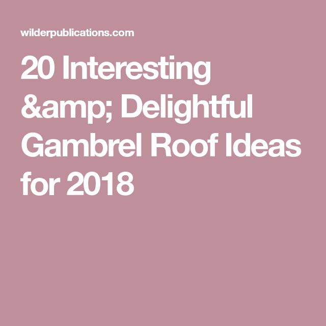 20 Interesting & Delightful Gambrel Roof Ideas for 2018