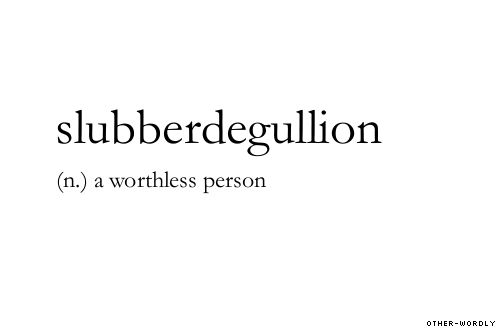 #slubberdegullion, noun, worthless, useless, useful things to say about people you don't like very much, insult, words, otherwordly, other-wordly, S, definitions,