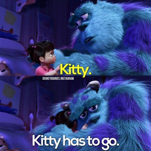 Saddest part of Monsters Inc...this is why I've said we needed a monsters Inc 2 for the past however many years....and then MU comes out and there's NO BOO!!!evading serve is  Sully: BOO!  BOO: Kitty!  ....it's over. We never see her!