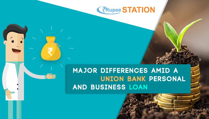 Major Differences Between Unionbank Personal And Business Loan Rupee Station Unionbankpersonalloan Unionbankbusinessloan I Business Loans Union Bank Loan