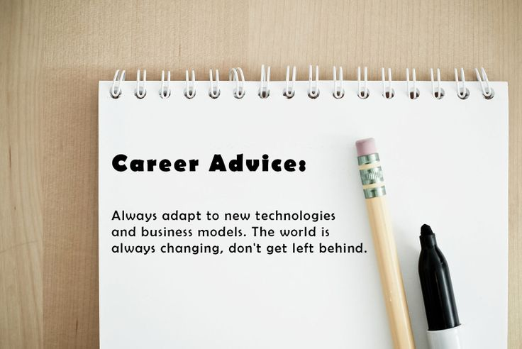 Career Advice: Always Adapt To New Technologies And Business Models. The  World Is Always Changing, Donu0027t Get Left Behind.