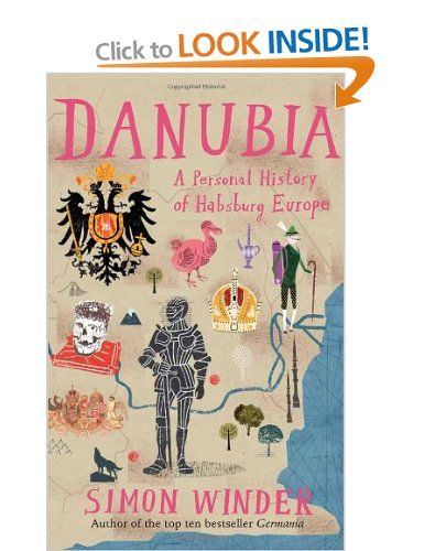 Danubia: A Personal History of Habsburg Europe: Amazon.co.uk: Simon Winder: Books