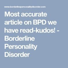 Most accurate article on BPD we have read-kudos! - Borderline Personality Disorder