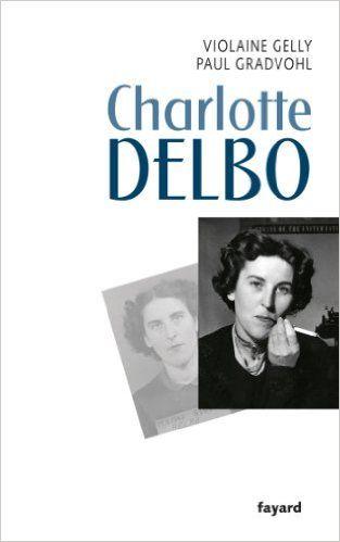 Amazon.fr - Charlotte Delbo - Violaine Gelly, Paul Gradvohl - Livres