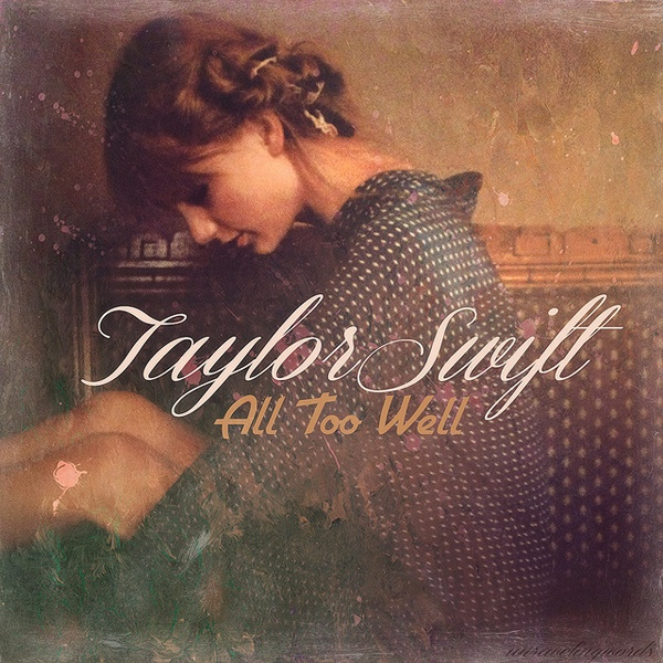 Taylor Swift - All Too Well - hands down, one of the best song she's ever written