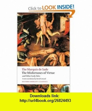 The Misfortunes of Virtue and Other Early Tales (Oxford Worlds Classics) (9780199540426) Marquis de Sade, David Coward , ISBN-10: 019954042X  , ISBN-13: 978-0199540426 ,  , tutorials , pdf , ebook , torrent , downloads , rapidshare , filesonic , hotfile , megaupload , fileserve