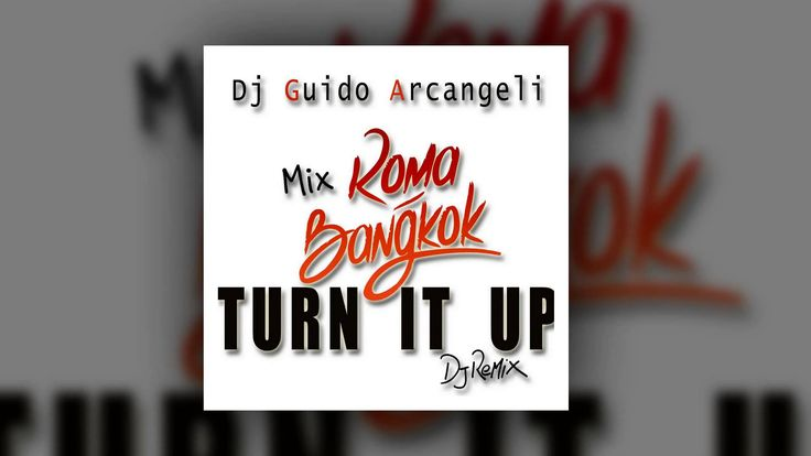 Roma Bangkok Remix - Turn It Up Mix By Guido Arcangeli (Abbate) (Ferrarese)