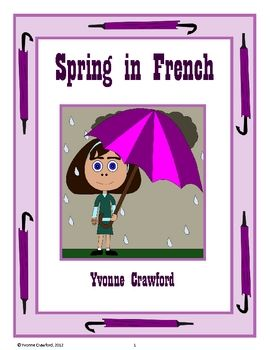 Spring in French is a booklet that focuses on the names of different spring items in French like raincoat, it's raining, etc. Included: 12 ...