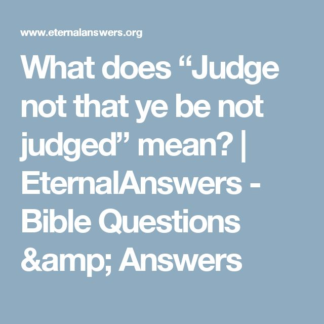 "What does ""Judge not that ye be not judged"" mean?  