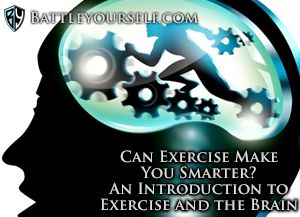 Can Exercise Make You Smarter? An Introduction to Exercise and the Brain
