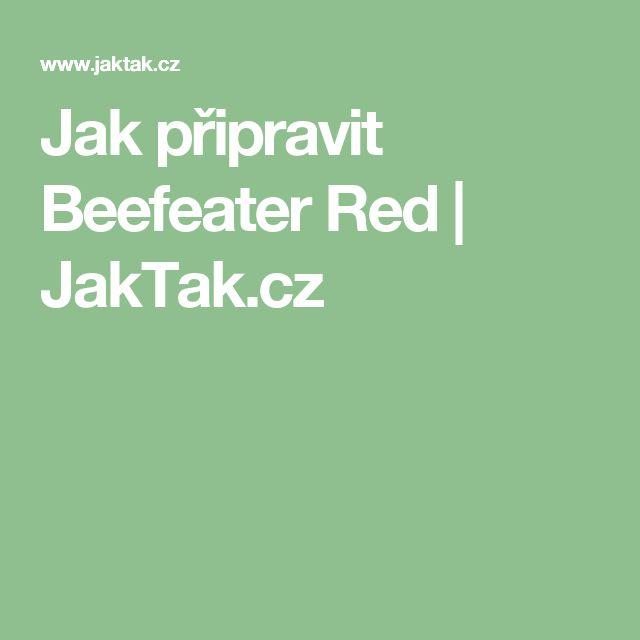 Jak připravit Beefeater Red | JakTak.cz
