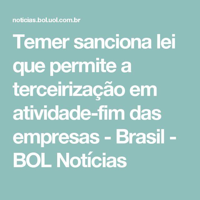 Temer sanciona lei que permite a terceirização em atividade-fim das empresas - Brasil - BOL Notícias