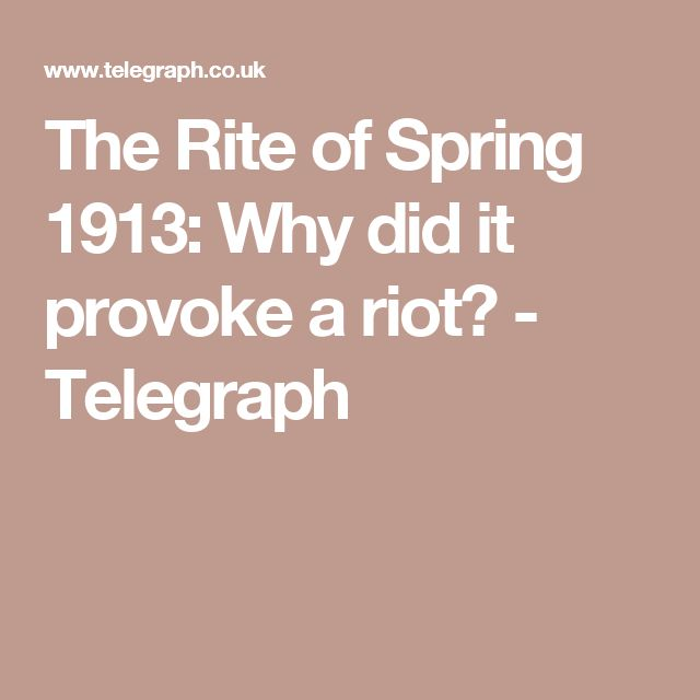 The Rite of Spring 1913: Why did it provoke a riot? - Telegraph