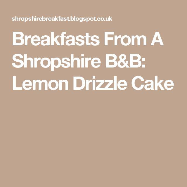 Breakfasts From A Shropshire B&B: Lemon Drizzle Cake