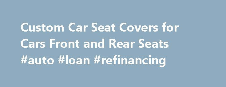 Custom Car Seat Covers for Cars Front and Rear Seats #auto #loan #refinancing http://auto.remmont.com/custom-car-seat-covers-for-cars-front-and-rear-seats-auto-loan-refinancing/  #auto seat covers # Car Seat Covers Browse through the pictures below to see for yourself just how tailor fitted our custom car seat covers look installed in actual front and rear car seats. We don't offer alot of fancy different materials that look pretty but don't hold up to the task. We only use [...]Read…