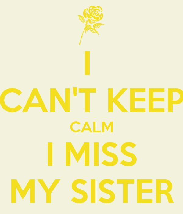 I  CAN'T KEEP CALM I MISS MY SISTER