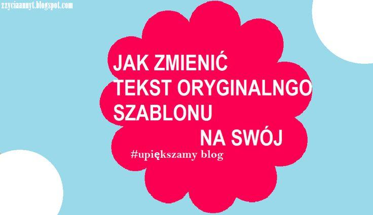 JAK ZMIENIĆ TEKST ORYGINALNEGO SZABLONU NA SWÓJ #upiększamyblog