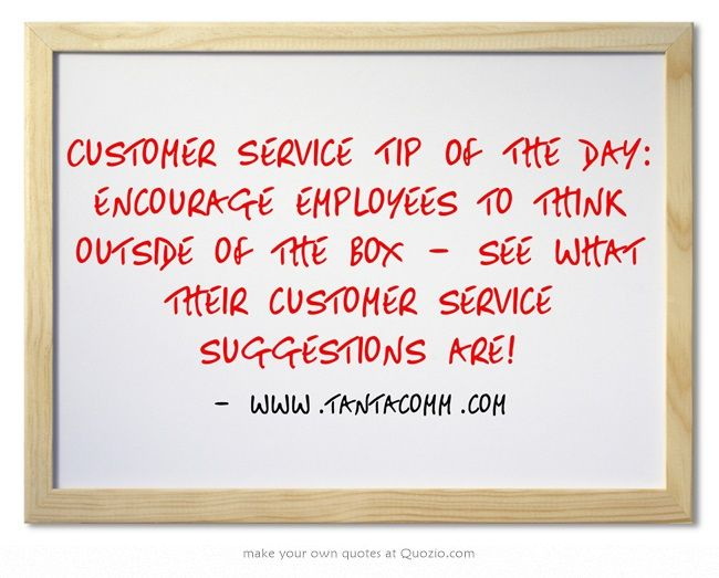 Customer Service Tip Of The Day Encourage employees to