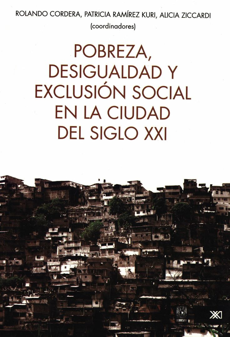 Pobreza, desigualdad y exclusión social en la ciudad del siglo XXI.