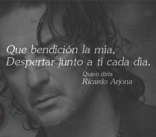 Frase de Ricardo Arjona: Que bendición la mía, Despertar junto a ti...